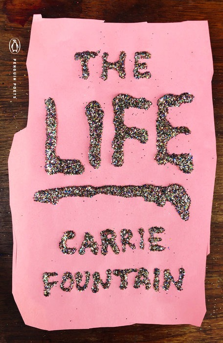 """""""The Life,"""" by Carrie Fountain, Penguin Books"""